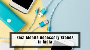 भारत में सर्वश्रेष्ठ मोबाइल एक्सेसरी ब्रांड