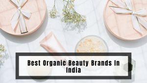 भारत में सर्वश्रेष्ठ जैविक सौंदर्य ब्रांड