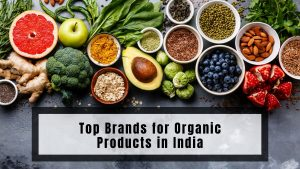 Top Brands for Organic Products in India